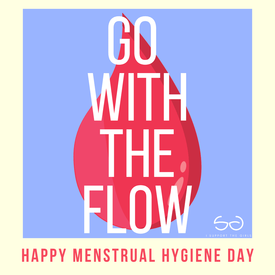 "Blue background with red tear drop. Quote ""Go with the flow"" large and centered. Quote ""Happy Menstrual Hygiene Day"" small at the bottom."