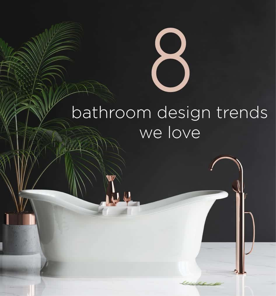 8 Bathroom Design Trends That We Love